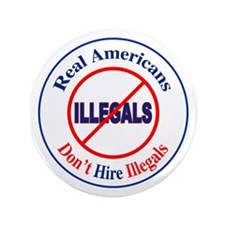 "Don't Hire Illegals 3.5"" Button"