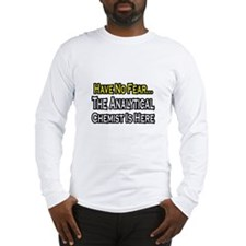 """Analytical Chemist Is Here"" Long Sleeve T-Shirt"