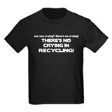 There's No Crying in Recycling T