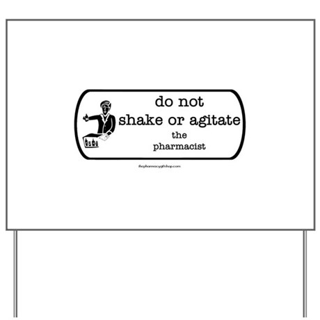 Do not shake or agitate pharm Yard Sign