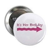 "It's Her Birthday (-->) 2.25"" Button"