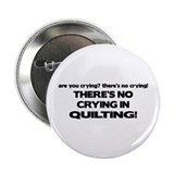 There's No Crying in Quilting 2.25&quot; Button