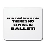 There's No Crying in Ballet Mousepad