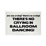 There's No Crying Ballroom Rectangle Magnet
