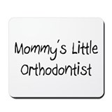Mommy's Little Orthodontist Mousepad