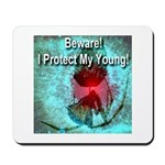 Beware! I Protect My Young! Mousepad