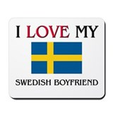 I Love My Swedish Boyfriend Mousepad