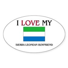 I Love My Sierra Leonean Boyfriend Oval Decal