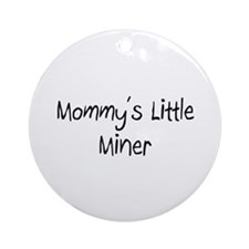 Mommy's Little Miner Ornament (Round)