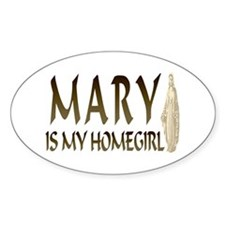 Mary Is My Homegirl Oval Decal