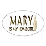 Mary Is My Homegirl Oval Sticker