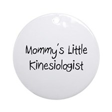 Mommy's Little Kinesiologist Ornament (Round)