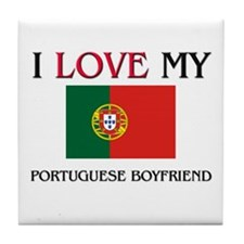 I Love My Portuguese Boyfriend Tile Coaster