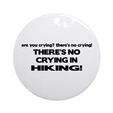 There's No Crying in Hiking Ornament (Round)