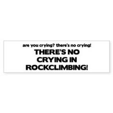 There's No Crying in Rockclimbing Bumper Bumper Sticker