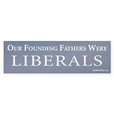 Founding fathers were liberals Bumper Bumper Sticker