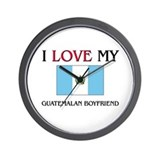 I Love My Guatemalan Boyfriend Wall Clock