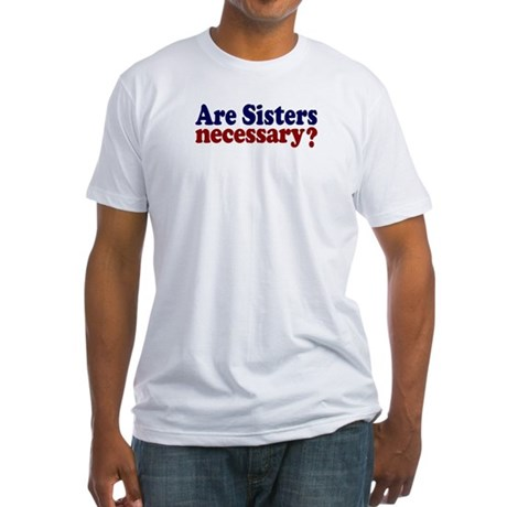 Are Sisters Necessary? Fitted T-Shirt