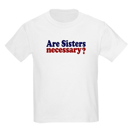 Are Sisters Necessary? Kids Light T-Shirt