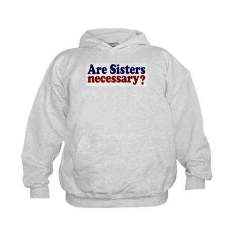 Are Sisters Necessary? Kids Hoodie