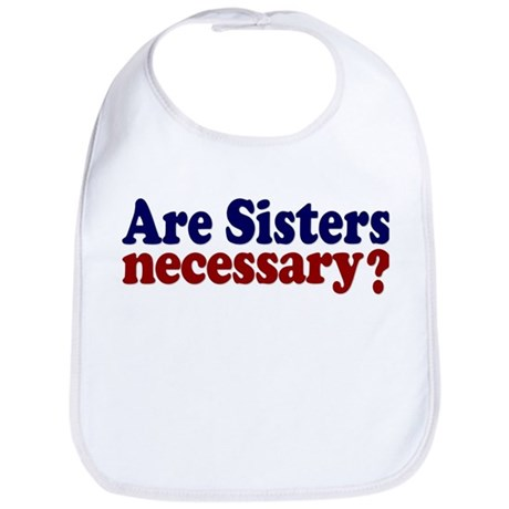 Are Sisters Necessary? Bib