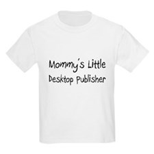 Mommy's Little Desktop Publisher T-Shirt