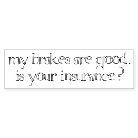 &amp;quot;my brakes are good. is your insurance?&amp;quot; bumper