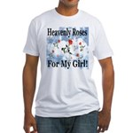 Heavenly Roses For My Girl! Fitted T-Shirt