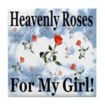 Heavenly Roses For My Girl! Tile Coaster