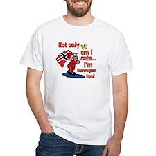 Not only am I cute I'm Norwegian too! Shirt