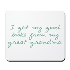 My Good Looks from Great Grandma Mousepad