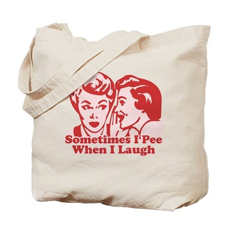 Sometimes I Pee When I Laugh Tote Bag