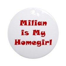 Milian Is My Homegirl Ornament (Round)