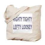 RIGHTY TIGHTY LEFTY LOOSEY Tote Bag