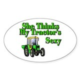 She Thinks My Tractors Sexy Oval Bumper Stickers