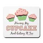 Having My Cupcake Eating It Too Mousepad