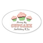 Having My Cupcake Eating It Too Sticker (Oval 10 p