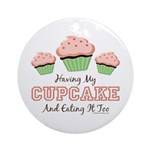 Having My Cupcake Eating It Too Ornament (Round)