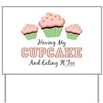Having My Cupcake Eating It Too Yard Sign