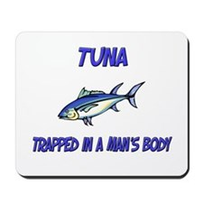 Tuna Trapped In A Man's Body Mousepad