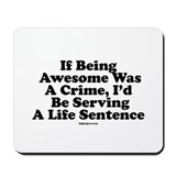 If Being Awesome Was A Crime, Mousepad