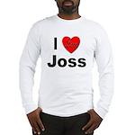 I Love Joss for Joss Lovers Long Sleeve T-Shirt