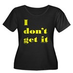 I DON'T GET IT Women's Plus Size Scoop Neck Dark T