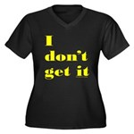 I DON'T GET IT Women's Plus Size V-Neck Dark T-Shi