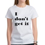 I DON'T GET IT Women's T-Shirt