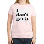 I DON'T GET IT Women's Light T-Shirt