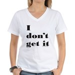 I DON'T GET IT Women's V-Neck T-Shirt