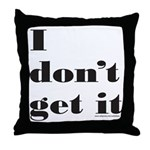 I DON'T GET IT Throw Pillow