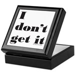 I DON'T GET IT Keepsake Box