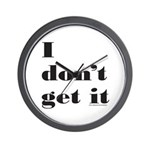 I DON'T GET IT Wall Clock